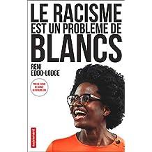 Le racisme est un problème de Blancs (ESSAIS ET DOCUM) (French Edition)