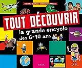 Tout découvrir - La grande encyclo des 6-10 ans : Histoire - Sciences - Géographie - Animaux