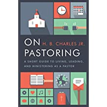 On Pastoring: A Short Guide to Living, Leading, and Ministering as a Pastor (English Edition)