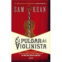 El pulgar del violinista: Y otros relatos veraces de locura, amor, guerra y la historia del mundo a partir de nuestro código genético