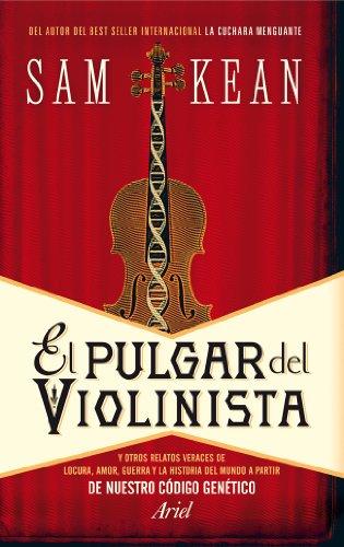 El pulgar del violinista: Y otros relatos veraces de locura, amor, guerra y la historia del mundo a partir de nuestro código genético (Ariel)