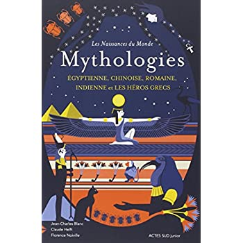 Mythologies : Egyptienne, chinoise, romaine, indienne et les héros grecs