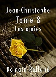 Jean-Christophe, tome 8 : Les amies par Romain Rolland