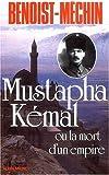 Mustapha Kémal ou la mort d'un empire de Jacques Benoist-Méchin (26 novembre 1954) Broché - 26/11/1954