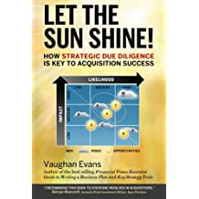 Let the sun shine!: How strategic due diligence is key to acquistion success by Vaughan Evans (2015-09-26)