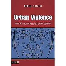Urban Violence: Mian Xiang (Face Reading) for Self Defence (Da Xuan)
