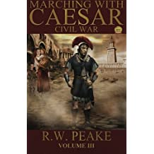 Marching With Caesar: Civil War: Volume 3 by R. W. Peake (2012-11-15)