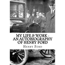 My Life & Work - An Autobiography of Henry Ford by Henry Ford (2015-09-05)