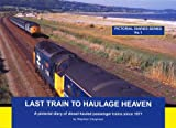 Last Train to Haulage Heaven: A Pictorial Diary of Diesel-hauled Passenger Trains Since 1971 (Pictorial Diaries)