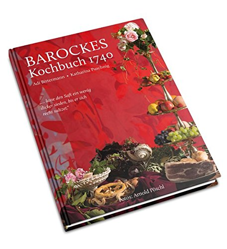 Barockes Kochbuch 1740: Wie und was kochte das Bürgertum 1740 in Österreich?