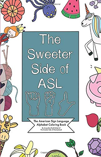 The Sweeter Side of ASL: The American Sign Language Alphabet Coloring Book (American Sign Language Alphabet)