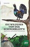 Die Wilderer von der Schinderleit'n: Jagdgeschichten zum Nachdenken und Schmunzeln