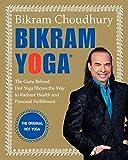 Bikram Yoga: The Guru Behind Hot Yoga Shows the Way to Radiant Health and Personal Fulfillment
