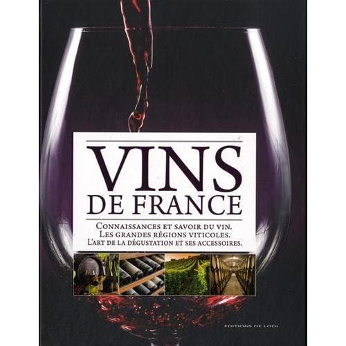 Vins de France : Connaissances et savoir du vin, les grandes régions viticoles, l'art de la dégustation et ses accessoires