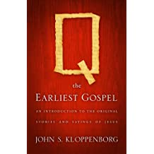 Q, the Earliest Gospel: An Introduction to the Original Stories and Sayings of Jesus (English Edition)