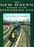 New Haven Railroad in the Streamline Era by Geoffrey H. Doughty (1998-08-28)