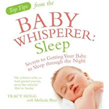 Sleep: Secrets to Getting Your Baby to Sleep Through the Night. Tracy Hogg with Melinda Blau by Hogg, Tracy (2009) Paperback