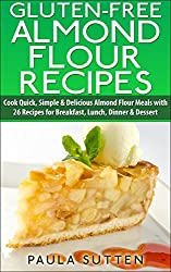 Gluten-Free Almond Flour Recipes: Cook Quick, Simple & Delicious Almond Flour Meals with 26 Recipes for Breakfast, Lunch, Dinner & Dessert (Tasty & Gluten-Free Series, Book 1) (English Edition)