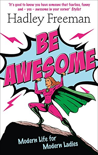 Be Awesome: Modern Life for Modern Ladies por Hadley Freeman