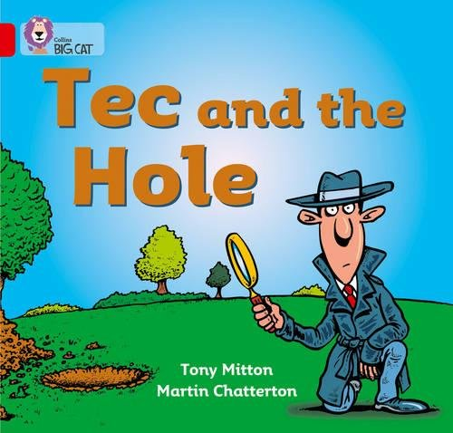 Tec and the Hole: A detective story in which Tec sets out to discover who dug the hole in the lawn. (Collins Big Cat): Band 02a/Red A