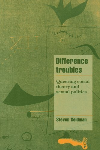 Difference Troubles: Queering Social Theory and Sexual Politics (Cambridge Cultural Social Studies) by Steven Seidman (1997-10-13)