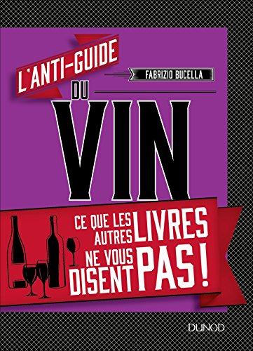 L'anti-guide du vin : Ce que les autres livres ne vous disent pas !