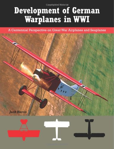 Development of German Warplanes in WWI: A Centennial Perspective on Great War Airplanes and Seaplanes: Volume 1