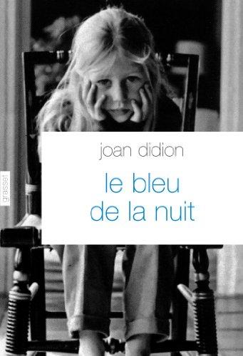 Le bleu de la nuit : traduit de l'anglais (Etats-Unis) par Pierre Demarty (Littérature Etrangère) par Joan Didion