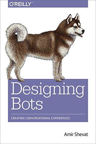 Designing Bots: Creating Conversational Experiences por Amir Shevat