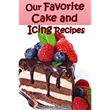 Our Favorite Cake and Icing Recipes (Bakery Cooking Series Book 1) (English Edition)