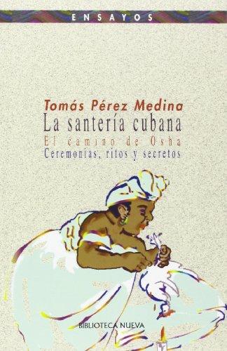 La santería cubana: El camino de Osha : ceremonias, ritos, y secretos (Ensayos) por Tomás Pérez Medina