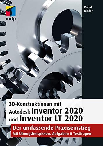 3D-Konstruktionen mit Autodesk Inventor 2020 und Inventor LT 2020: Der umfassende Praxiseinstieg: Übungsbeispiele, Aufgaben, Testfragen (mitp Professional)