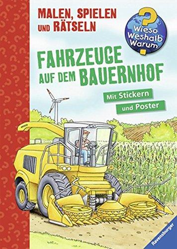 Fahrzeuge auf dem Bauernhof (Wieso? Weshalb? Warum? Malen, spielen und rätseln)