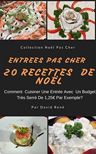 Entrées Pas Cher  – 20 Recettes De Noël: Comment cuisiner une recette d'entrée avec un budget très serré de 1.25€ par exemple? (Noël Pas Cher) (French Edition)
