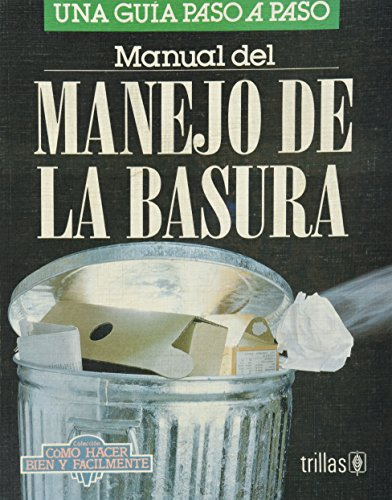 Manual de manejo de la basura/ Waste Management Guide: Una guia paso a paso/ a Step by Step Guide (Como hacer bien y facilmente/ How to Do Well and Easily)