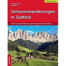 Seniorenwanderungen in Südtirol: Die 60 schönsten Routen zwischen Brenner und Gardasee