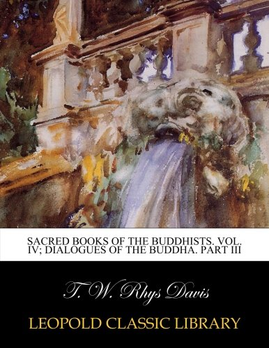 Sacred books of the Buddhists. Vol. IV; Dialogues of the Buddha. Part III por T. W. Rhys Davis
