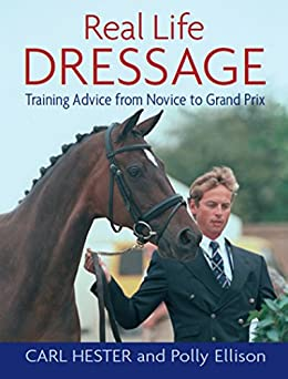 REAL LIFE DRESSAGE: TRAINING ADVICE FROM NOVICE TO GRAND PRIX par [CARL, HESTER, HESTER, CARL]