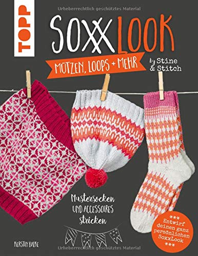SoxxLook Mützen, Loops und mehr by Stine & Stitch: Mustersocken und Accessoires stricken -