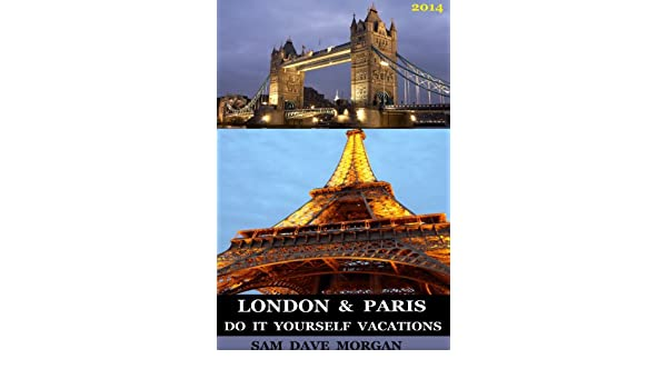 London paris do it yourself vacations ebook sam dave morgan london paris do it yourself vacations ebook sam dave morgan amazon kindle store solutioingenieria Images