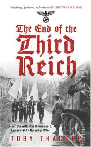 The End of the Third Reich: Defeat, Denazification & Nuremburg January 1944-November 1946 by Toby Thacker (2009-01-30)