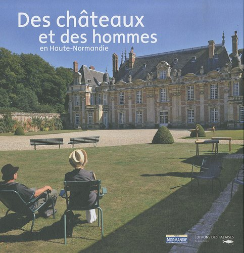 DES CHATEAUX ET DES HOMMES en Haute-Normandie par Véronique BAUD Franck BOITELLE