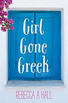 Girl Gone Greek by [Hall, Rebecca]