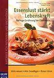 Essenslust stärkt Lebenskraft: Richtige Ernährung bei Darmkrebs - Irene Kührer, Elisabeth Fischer