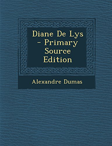 Diane de Lys - Primary Source Edition