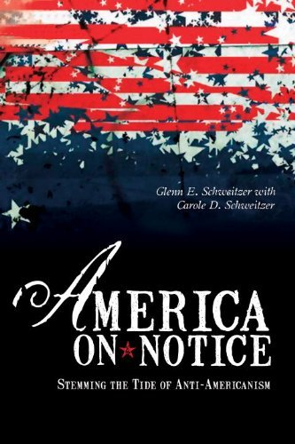 America on Notice: Stemming the Tide of Anti-Americanism by Glenn E. Schweitzer (2006-06-30)