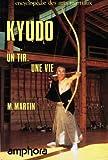 Kyudo - Un tir, une vie