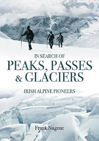 In Search of Peaks, Passes & Glaciers: Irish Alpine Pioneers