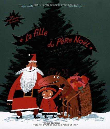 La fille du Père Noël : Un contes en 24 épisodes pour attendre Noël par Agnès Laroche, Rémi Courgeon