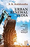 Urban Renewal in India: Theory, Initiatives and Spatial Planning Strategies